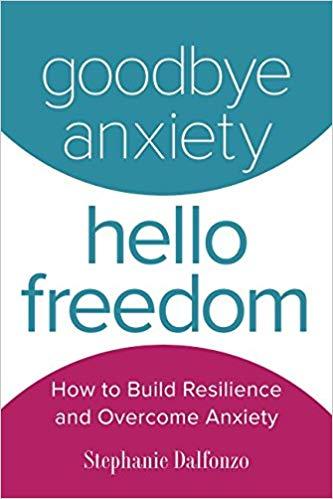 Goodbye Anxiety Hello Freedom